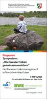 """7. März 2013 - Erfolgreiches Symposium """"Hochwasserrisiken gemeinsam meistern"""" zur Umsetzung der Hochwasserrisikomanagement-Richtlinie  in NRW"""
